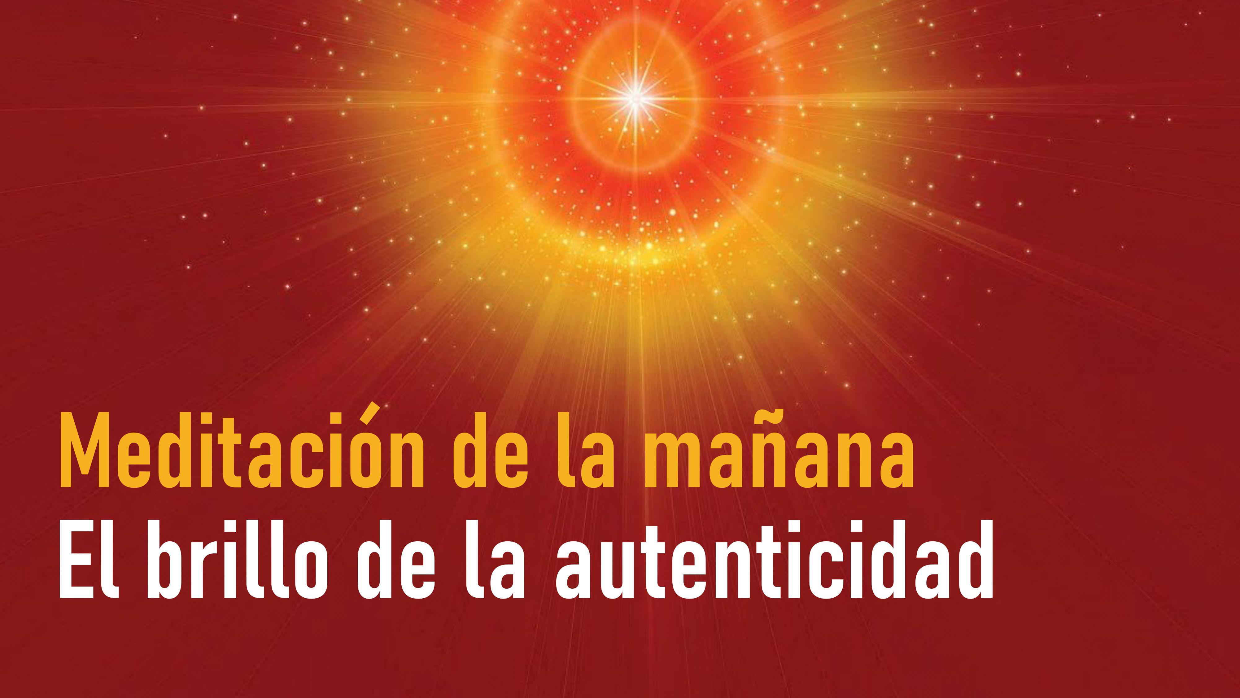 Meditación de la mañana: El brillo de la autenticidad (11 Septiembre 2020)