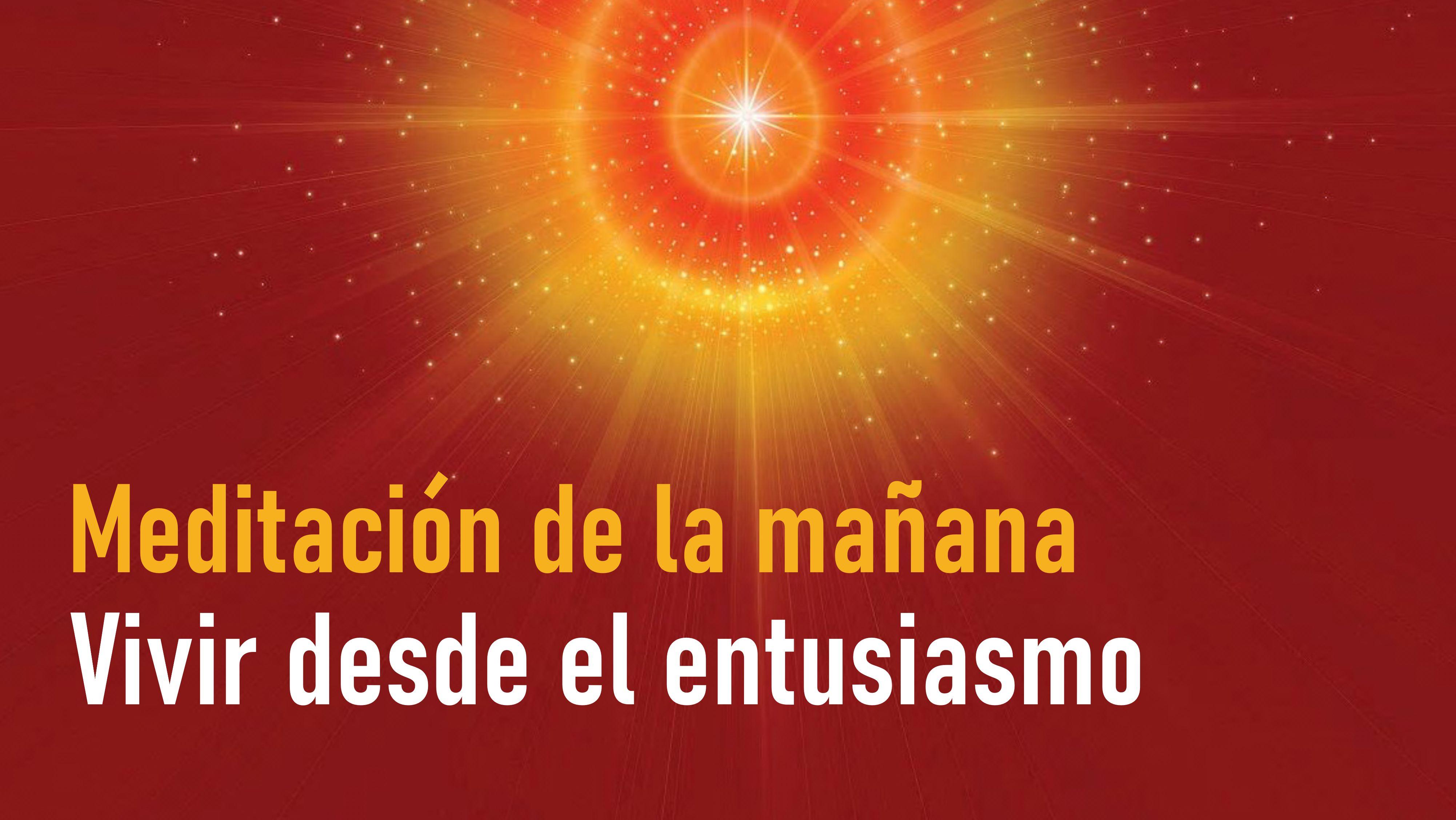 Meditación de la mañana: Vivir desde el entusiasmo (29 Septiembre 2020)