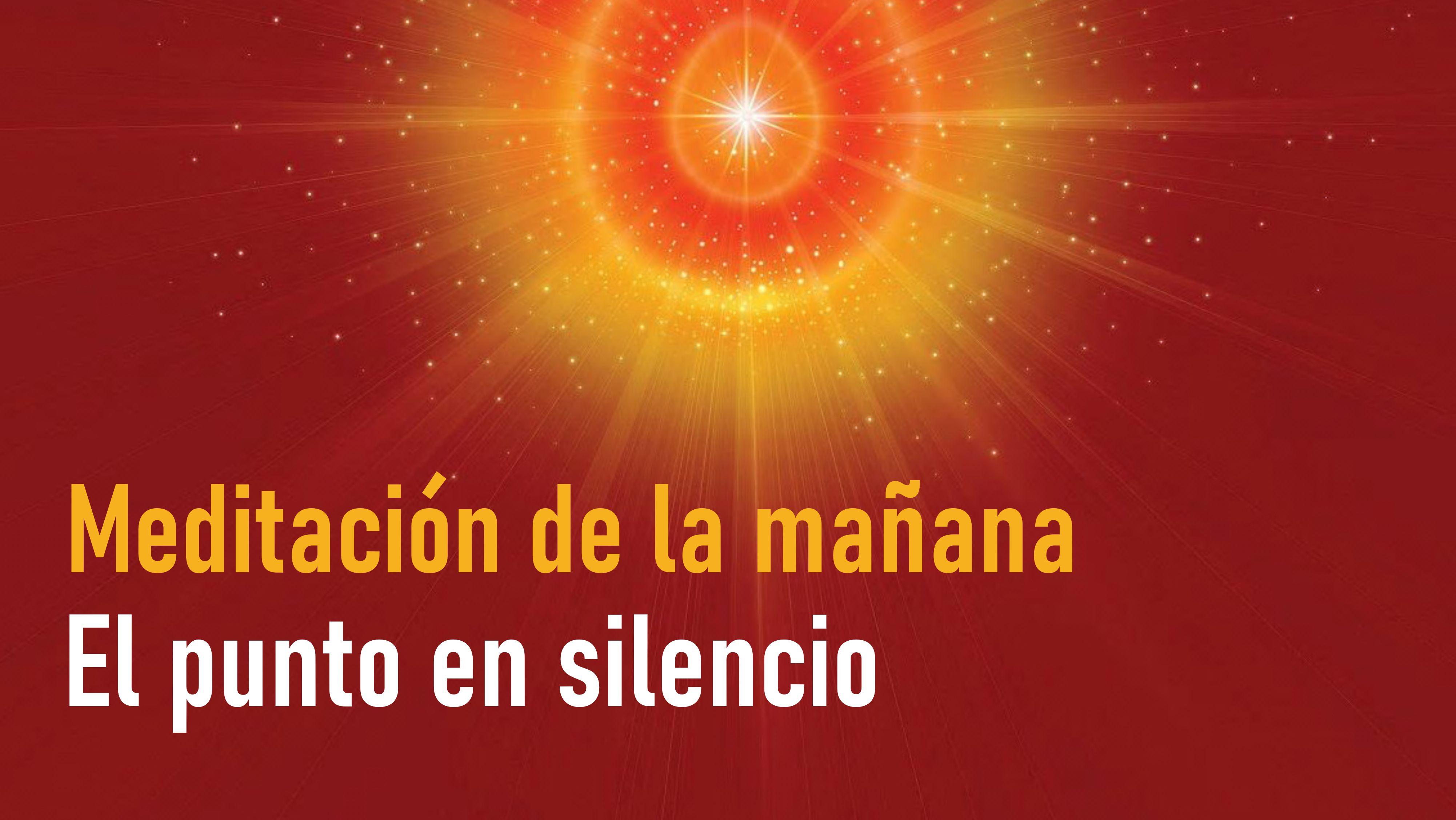 Meditación de la mañana: El punto en silencio (8 Septiembre 2020)