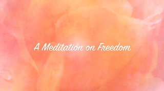 A Meditation on Freedom