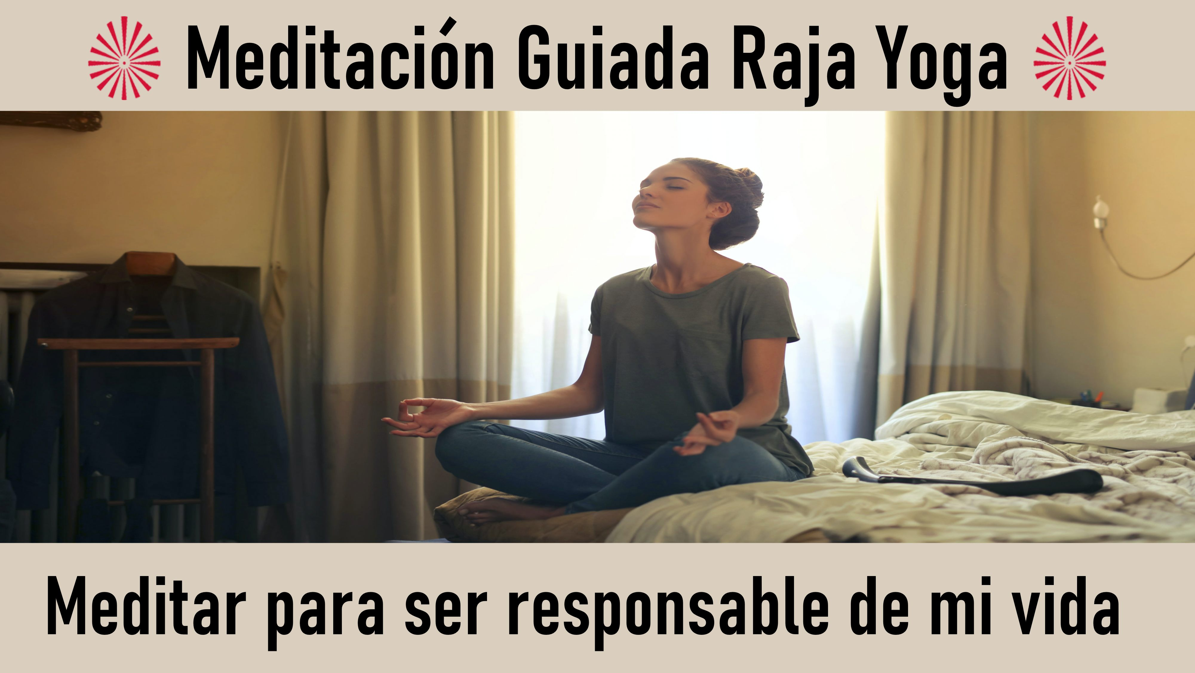 Meditación Raja Yoga: Meditar para ser responsable de mi vida (9 Septiembre 2020)