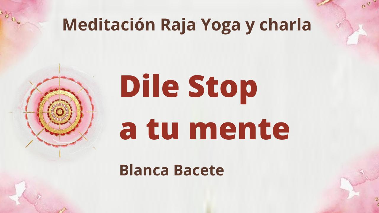 26 Abril 2021  Meditación Raja Yoga y charla: Dile Stop a tu mente