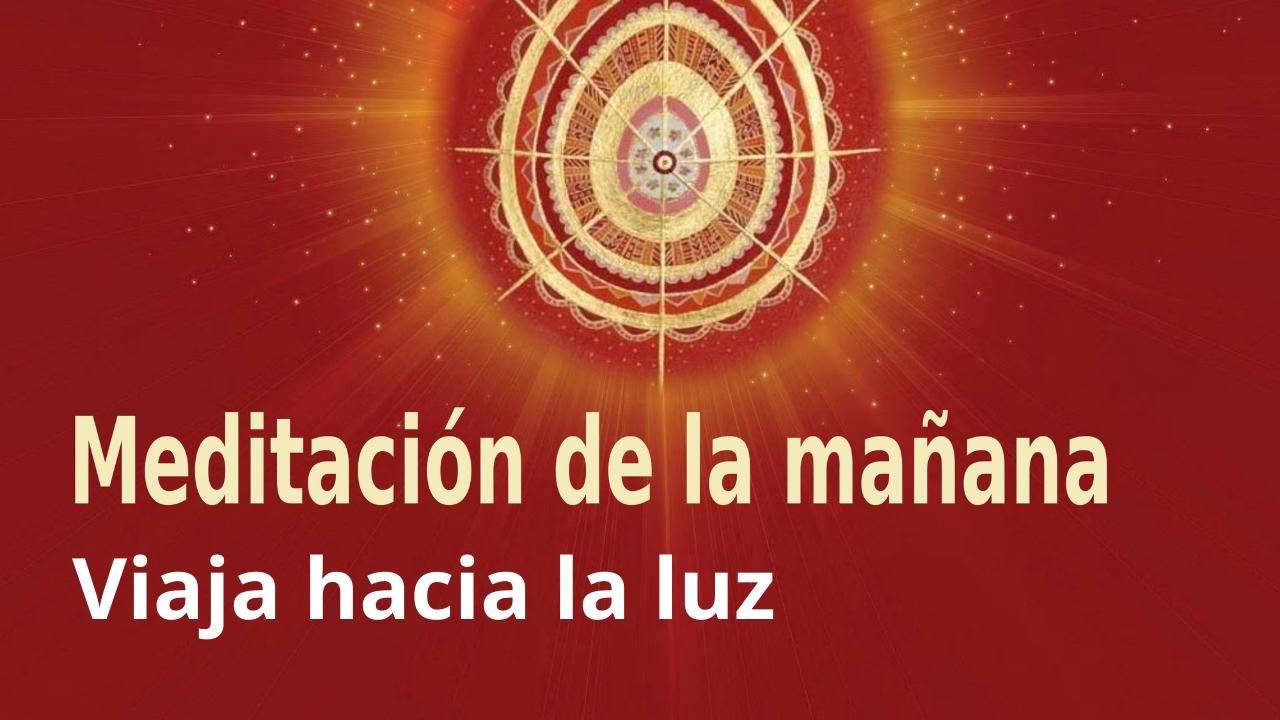 Meditación Raja Yoga de la mañana: Viaja hacia la luz (11 Marzo 2021)