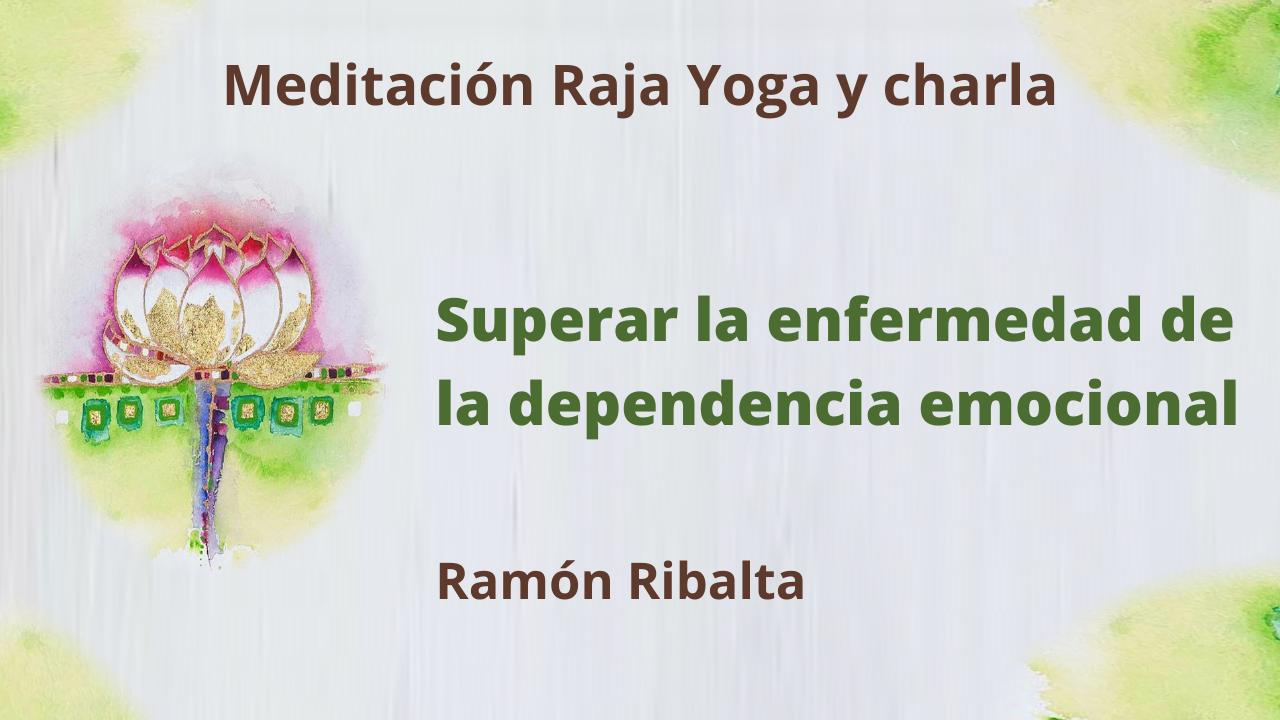 22 Febrero 2021 Meditación Raja Yoga y charla: Superar la enfermedad de la dependencia emocional