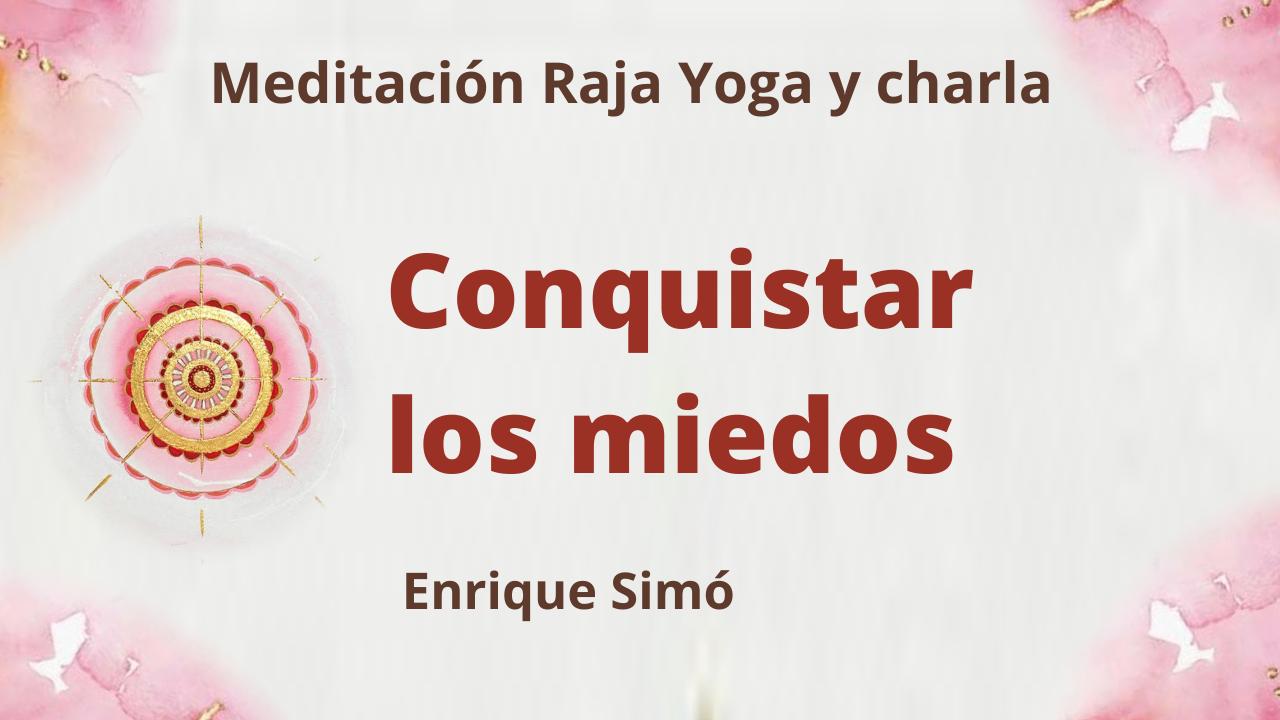 18 Junio 2021  Meditación Raja Yoga y charla: Conquistar los miedos