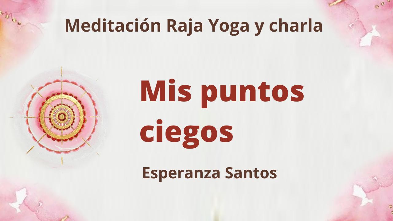 Meditación Raja Yoga y charla: Mis puntos ciegos (14 Abril 2021) On-line desde Sevilla