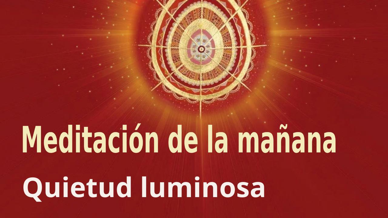 Meditación de la mañana: Quietud luminosa, con Guillermo Simó (19 Octubre 2021)