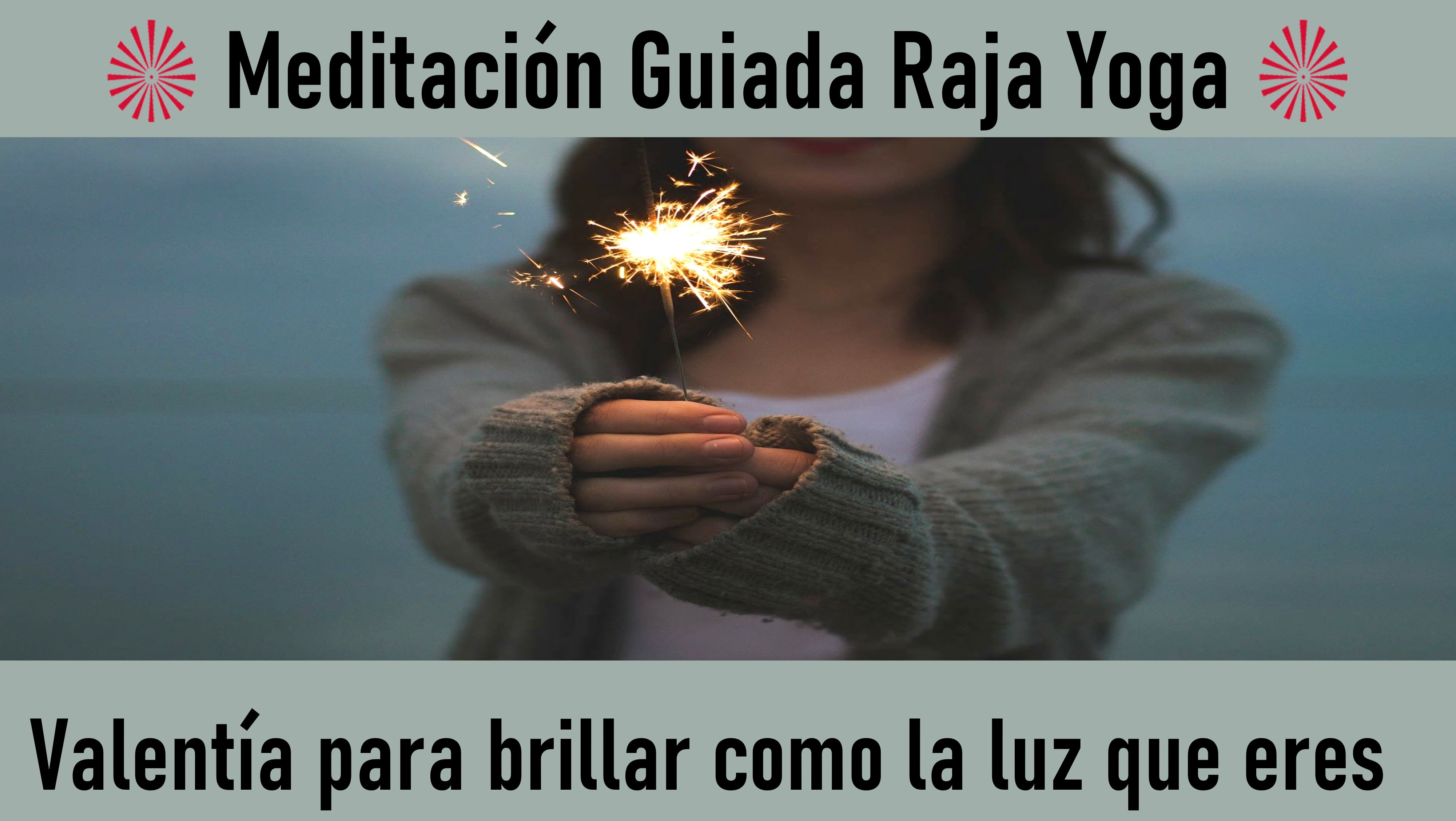 11 Mayo 2020  Meditación Guiada: Valentía para brillar como la luz que eres