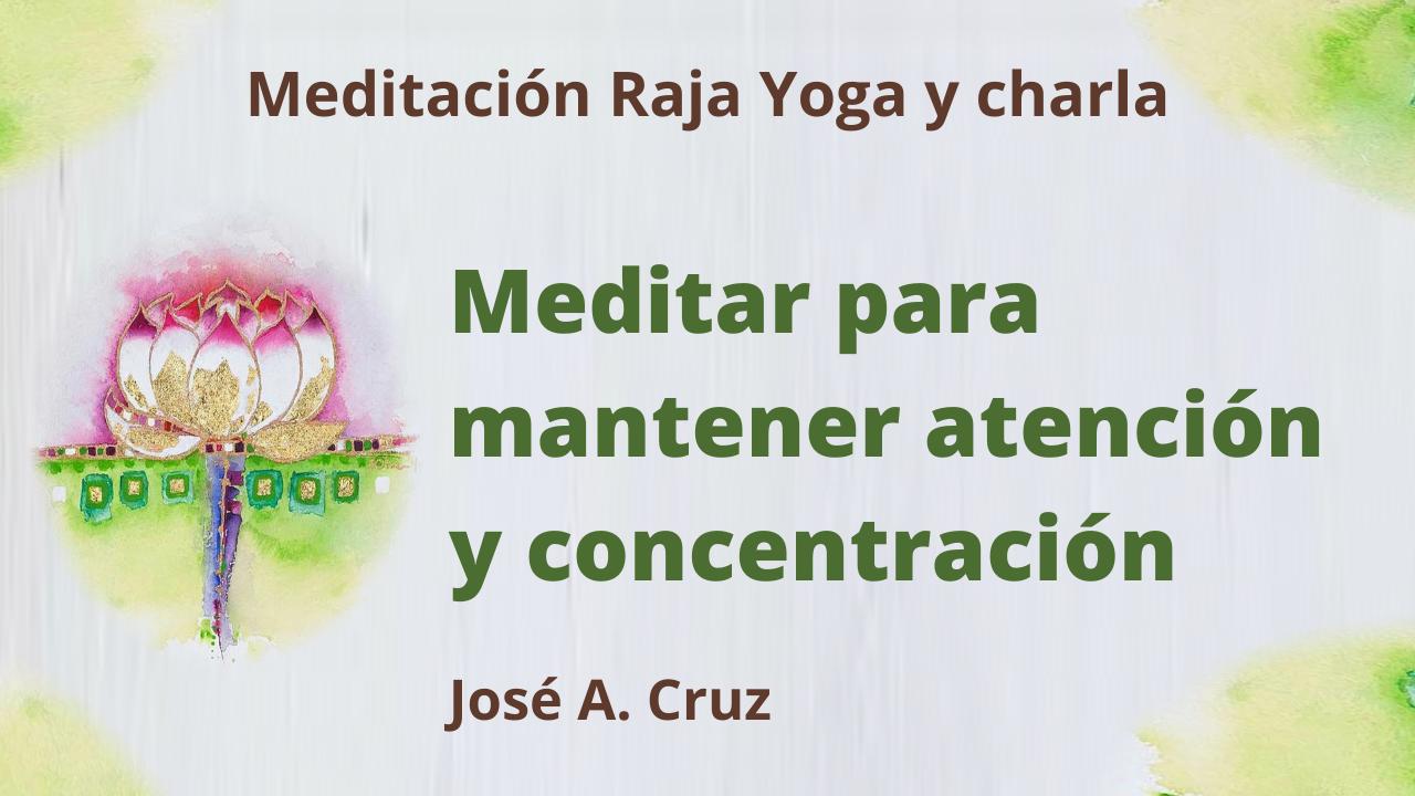 20 Enero 2021 Meditación Raja Yoga y charla Meditar para mantener atención y concentración