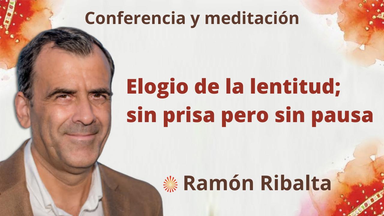 18 Octubre 2021 Conferencia y meditación: Elogio de la lentitud; sin prisa pero sin pausa