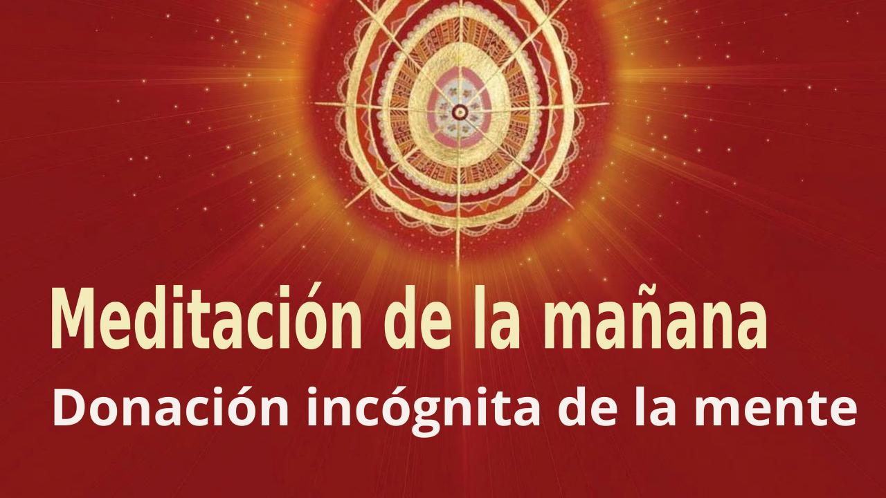 Meditación Raja Yoga de la mañana: Donación incógnita de la mente (21 Julio 2021)
