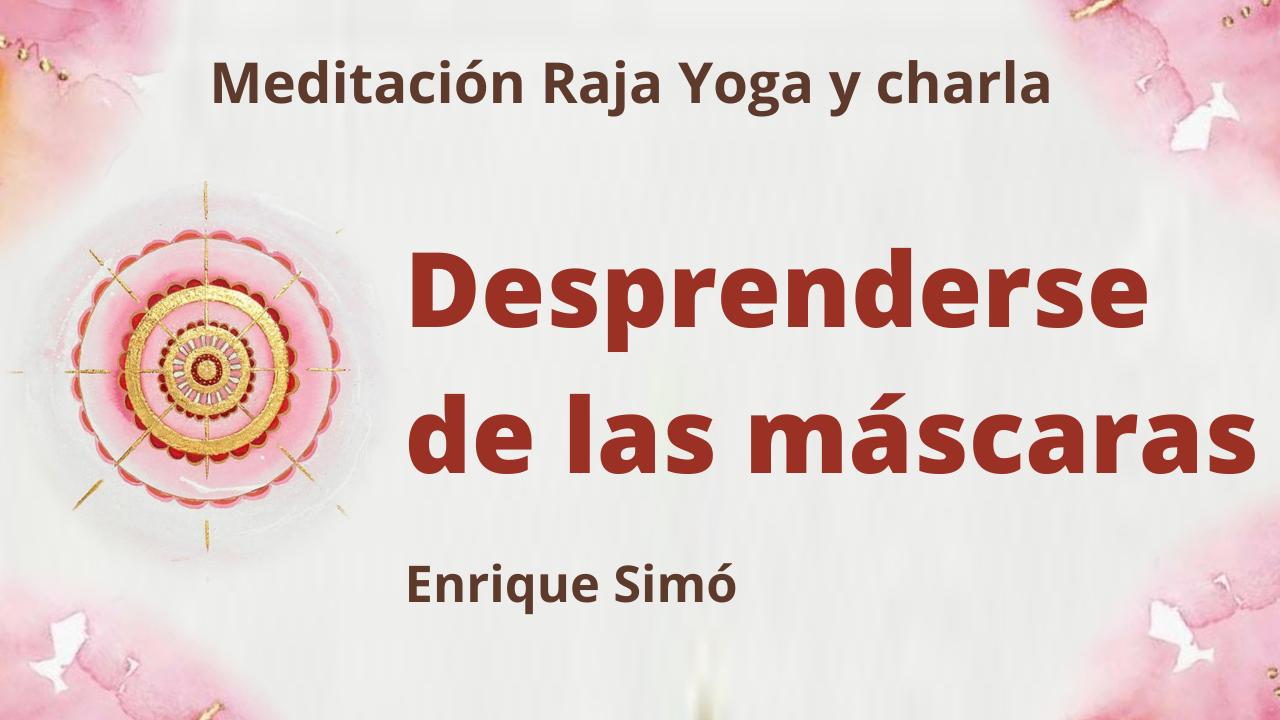 26 Febrero 2021  Meditación Raja Yoga y charla:  Desprenderse de las máscaras