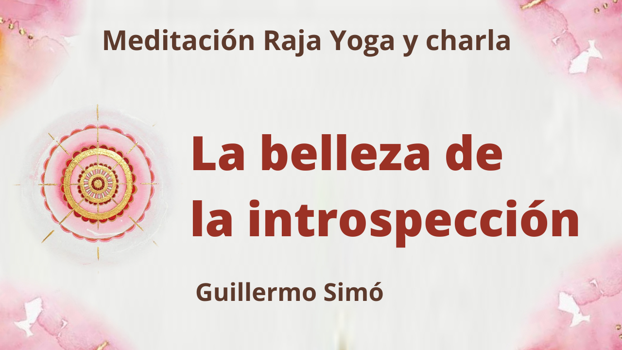 25 Mayo 2021 Meditación Raja Yoga y charla: La belleza de la introspección