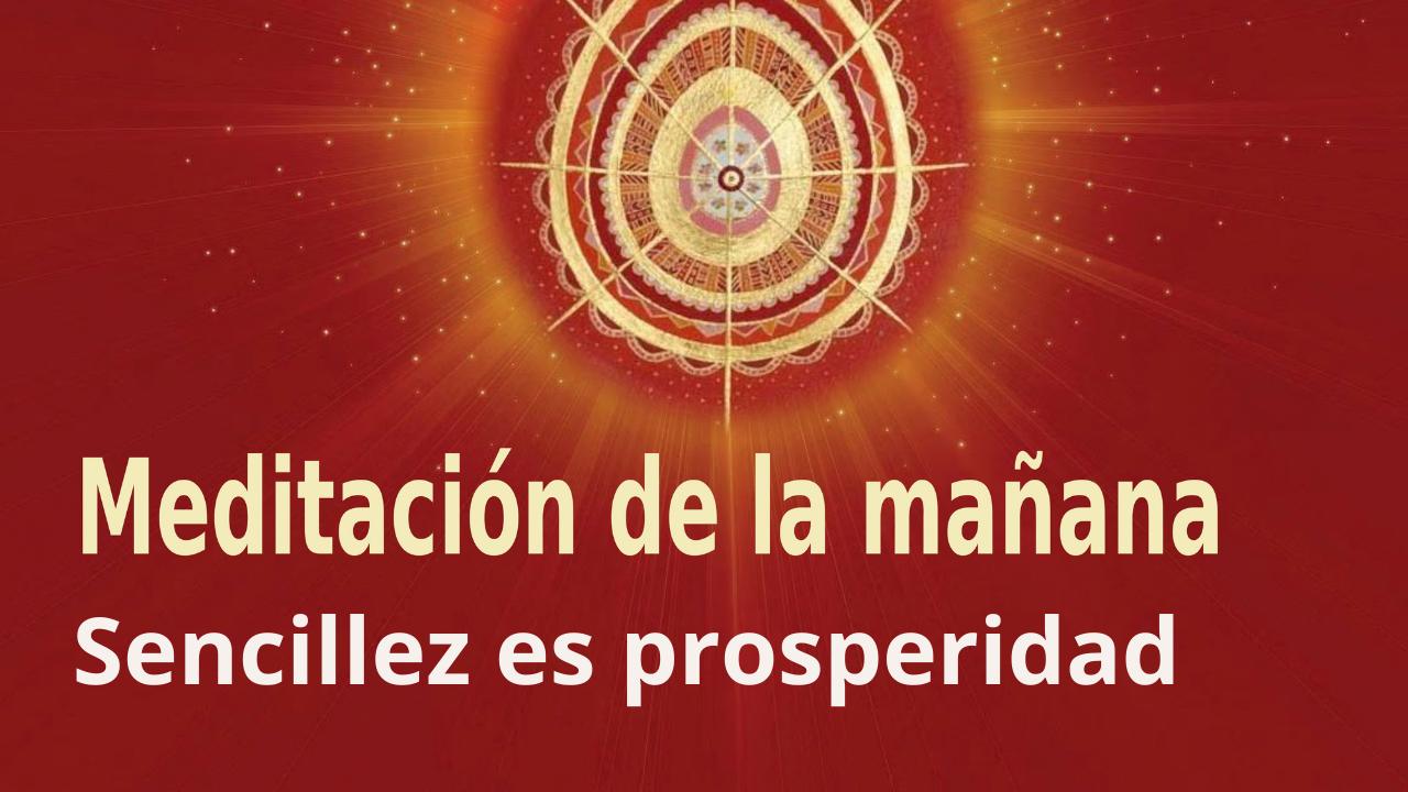 Meditación de la mañana Raja Yoga Sencillez es prosperidad (22 Abril 2021)