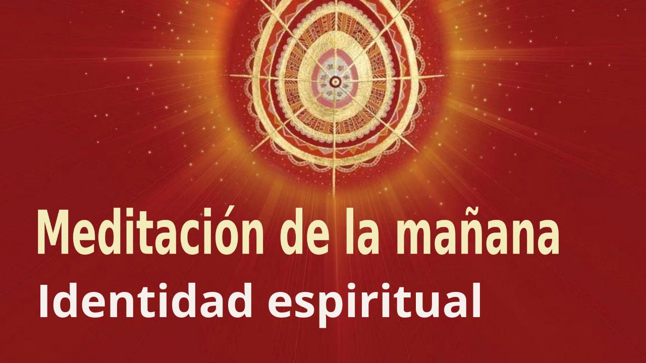 Meditación Raja Yoga de la mañana:  Identidad espiritual  (12 Abril 2021)