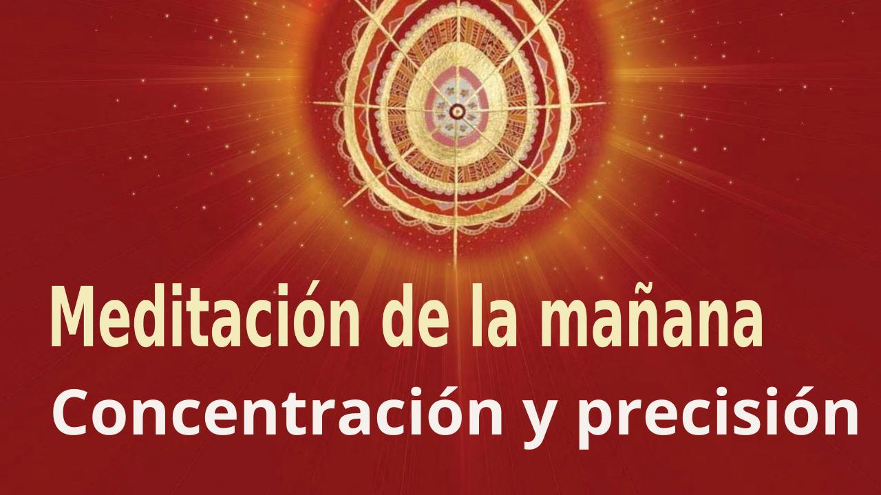 Meditación Raja Yoga de la mañana: Concentración y precisión (28 Julio 2021)