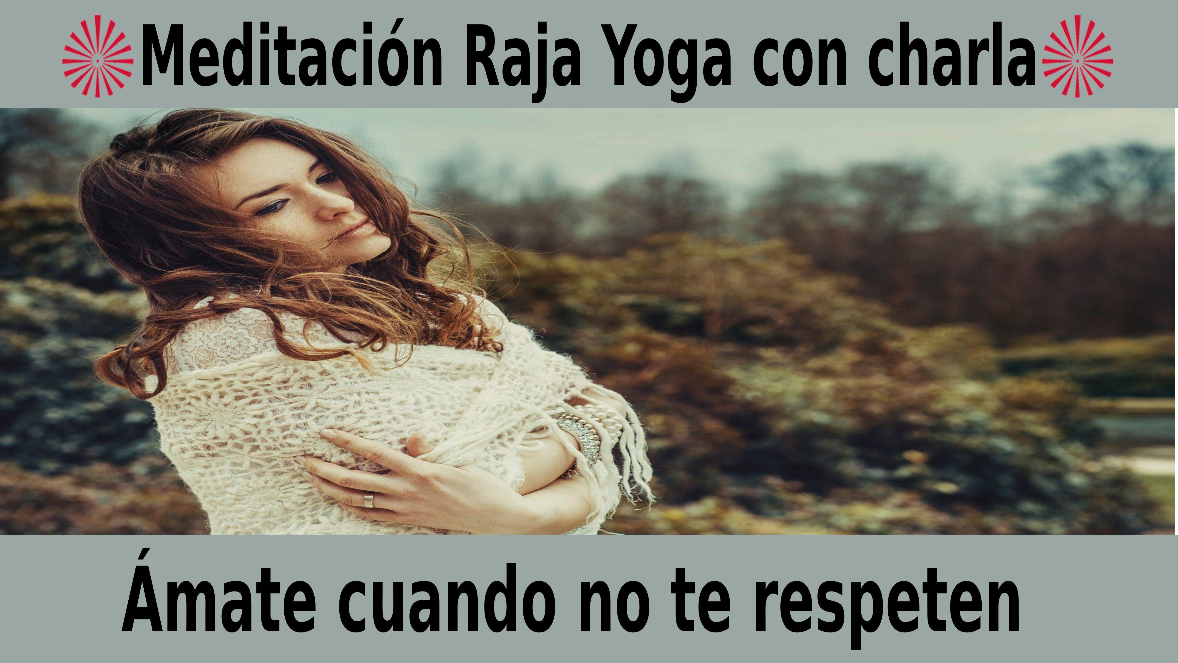 Meditación Raja Yoga con charla: Ámate cuando no te respeten (14 Noviembre 2020) On-line desde Valencia