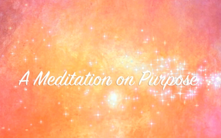 A Meditation on Purpose