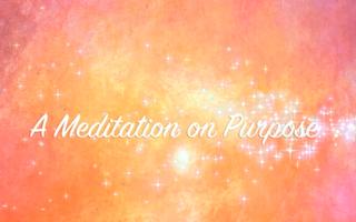 A Meditation on Purpose
