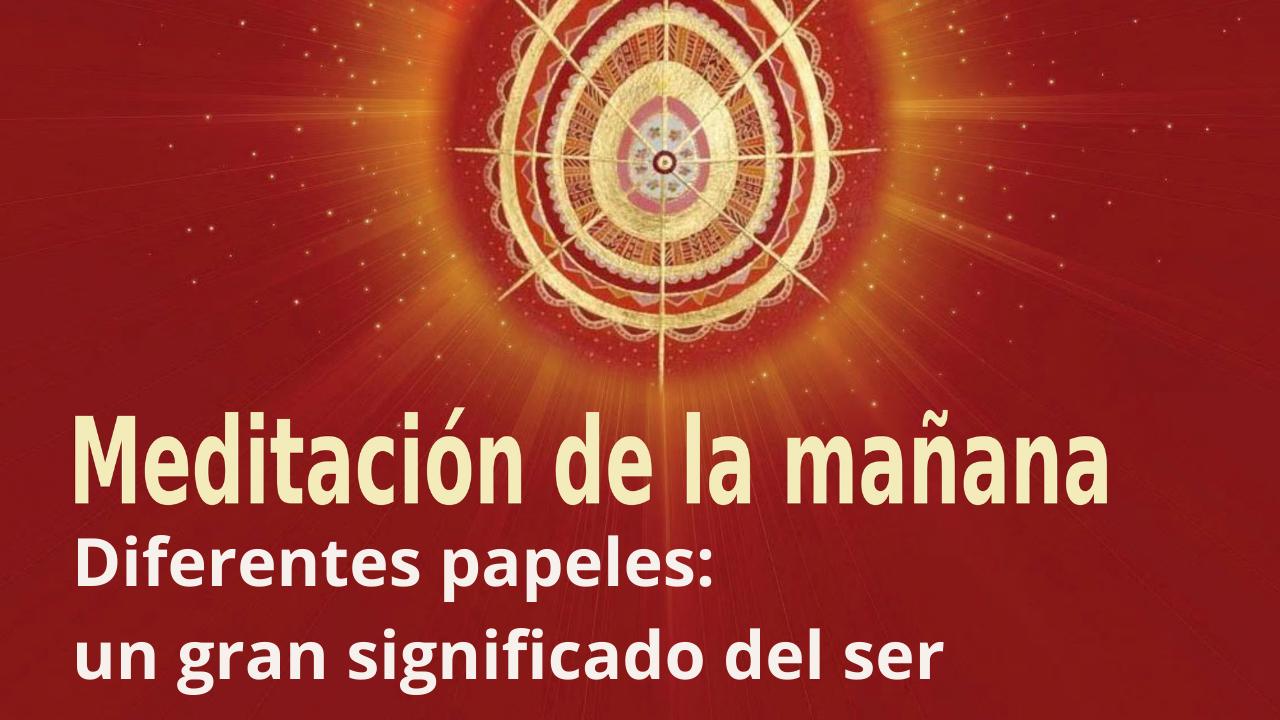 Meditación de la mañana: Diferentes papeles: un gran significado del ser, con Esperanza Santos (10 Septiembre 2021)