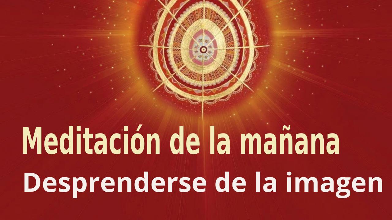Meditación Raja Yoga de la mañana: Desprenderse de la imagen  (19 Julio 2021)