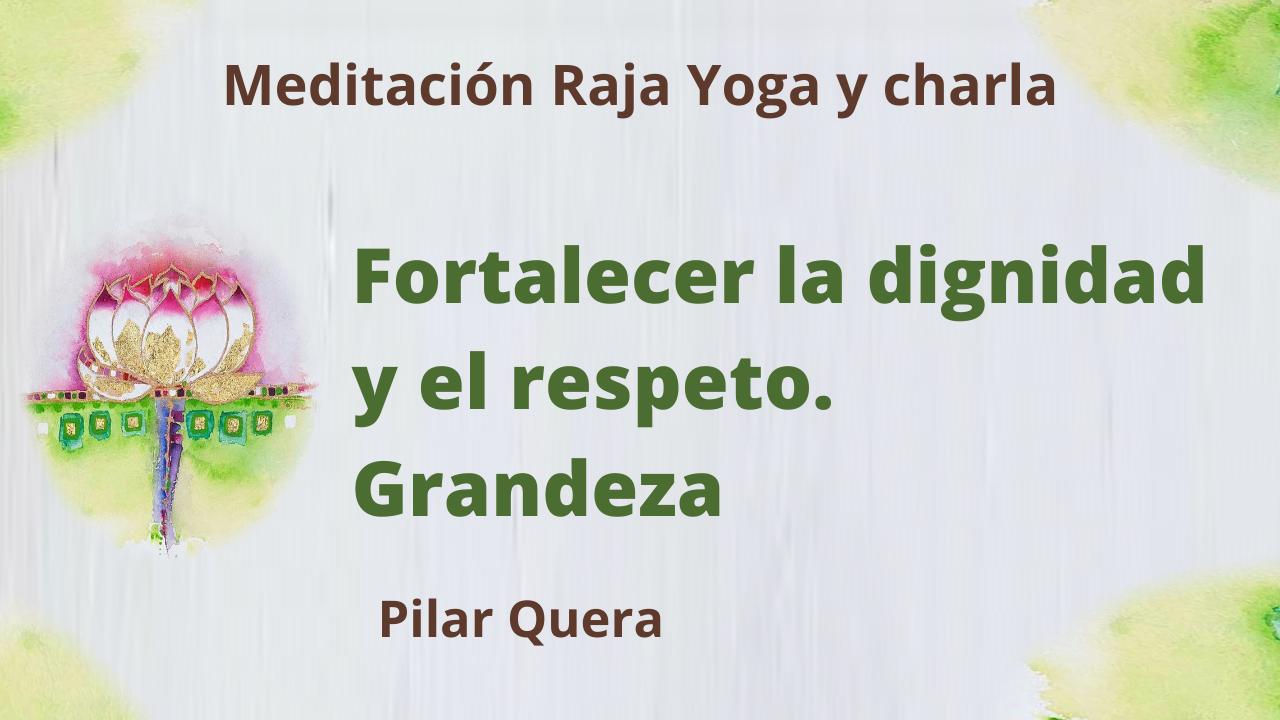 29 Enero 2021 Meditación Raja Yoga y charla: Fortalecer la dignidad y el respeto. Grandeza