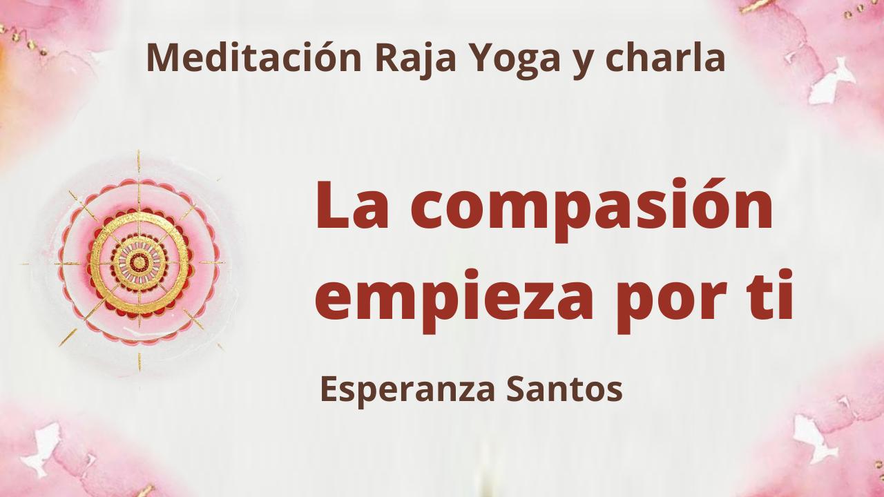 21 Abril 2021  Meditación Raja Yoga y charla: La compasión empieza por ti