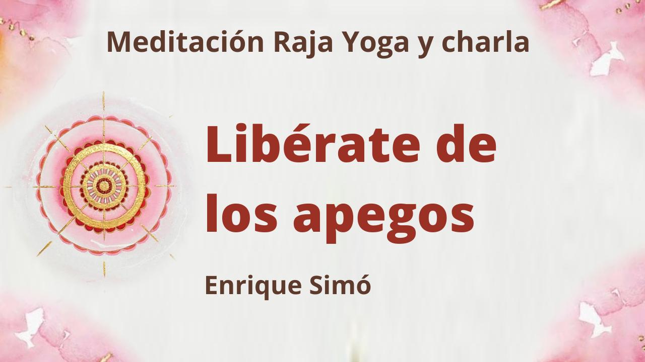 26 Marzo 2021  Meditación Raja Yoga y charla: Libérate de los apegos