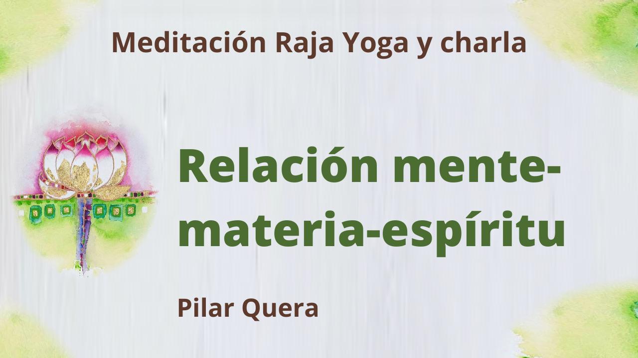 26 Febrero 2021  Meditación Raja Yoga y charla:  Relación mente -materia-espíritu