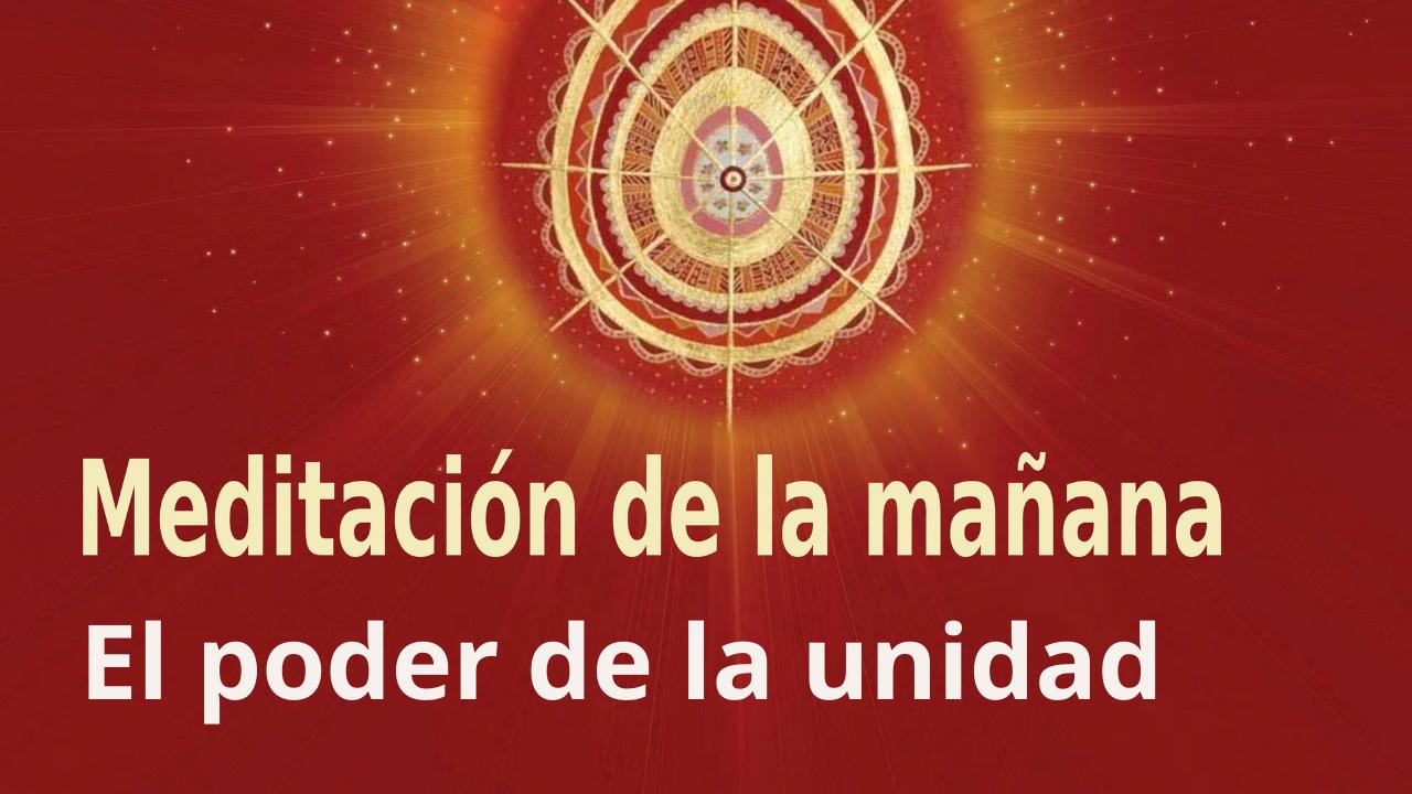 Meditación Raja Yoga de la mañana: El poder de la unidad (31 Agosto 2021)