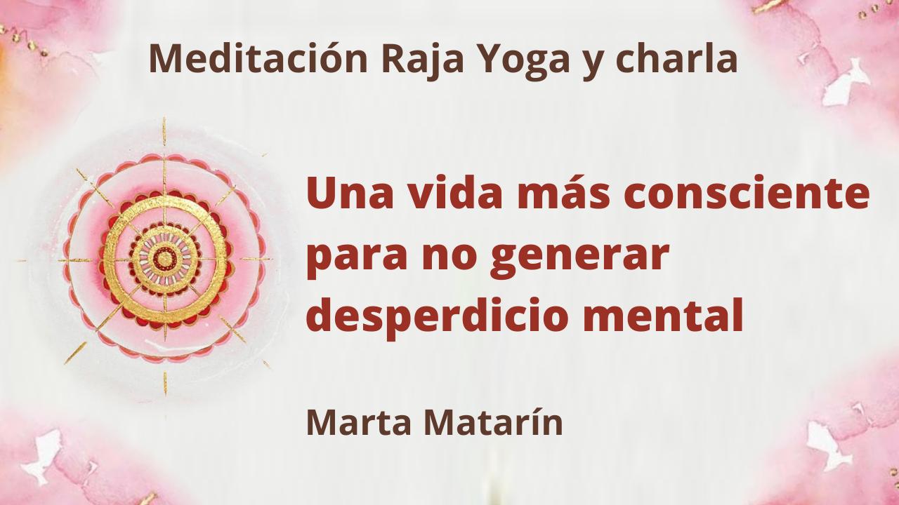 4 Marzo 2021 Meditación Raja Yoga-charla: Una vida más consciente para no generar desperdicio mental