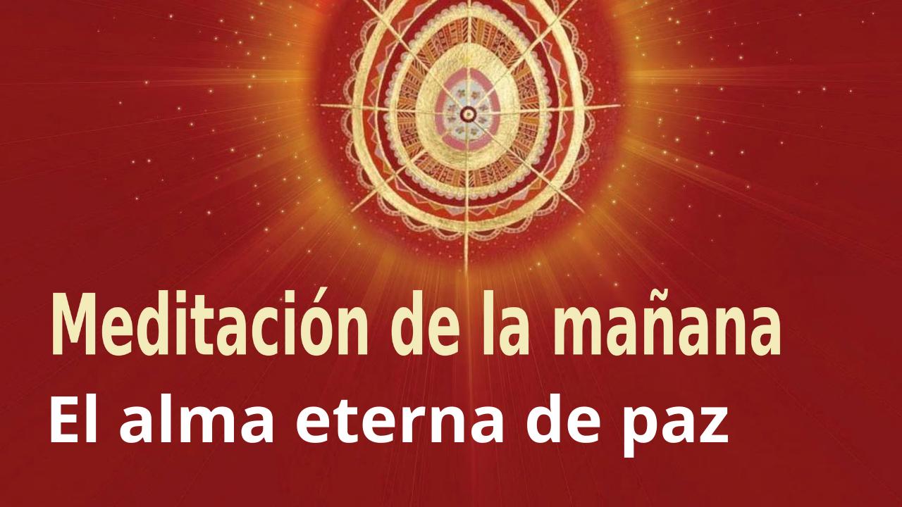 Meditación Raja Yoga de la mañana: El alma eterna de paz (9 Febrero 2021)