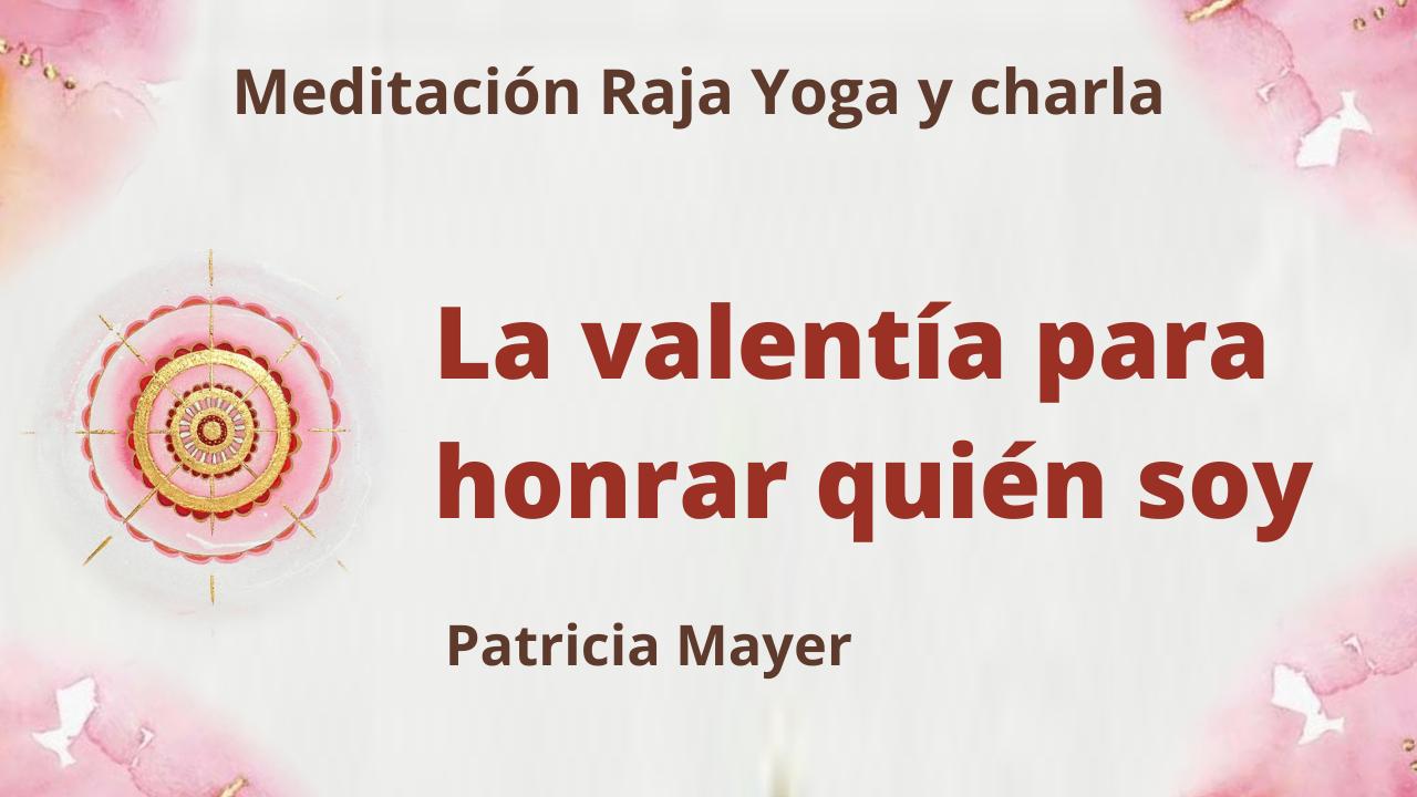 6 Julio 2021 Meditación Raja Yoga y charla: La valentía para honrar quién soy