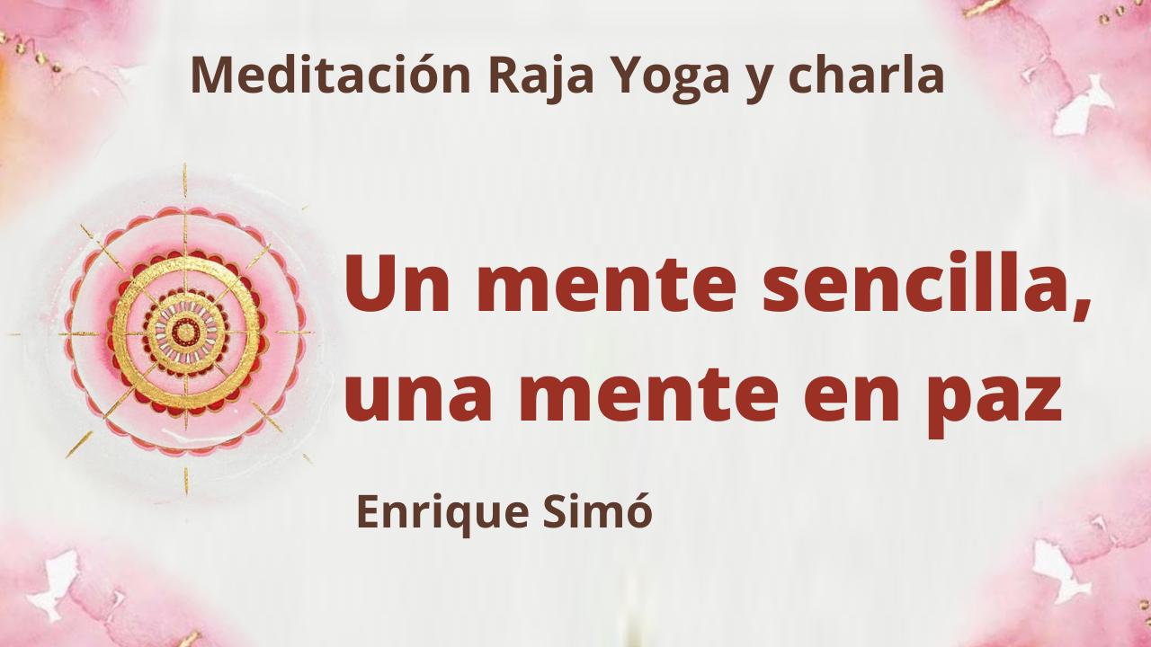 9 Abril 2021  Meditación Raja Yoga y charla:  Una mente sencilla, una mente en paz