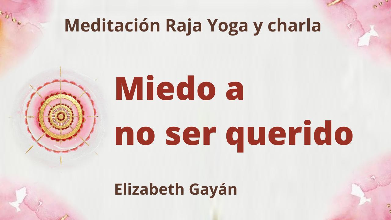 17 Julio 2021 Meditación Raja Yoga y charla: Miedo a no ser querido