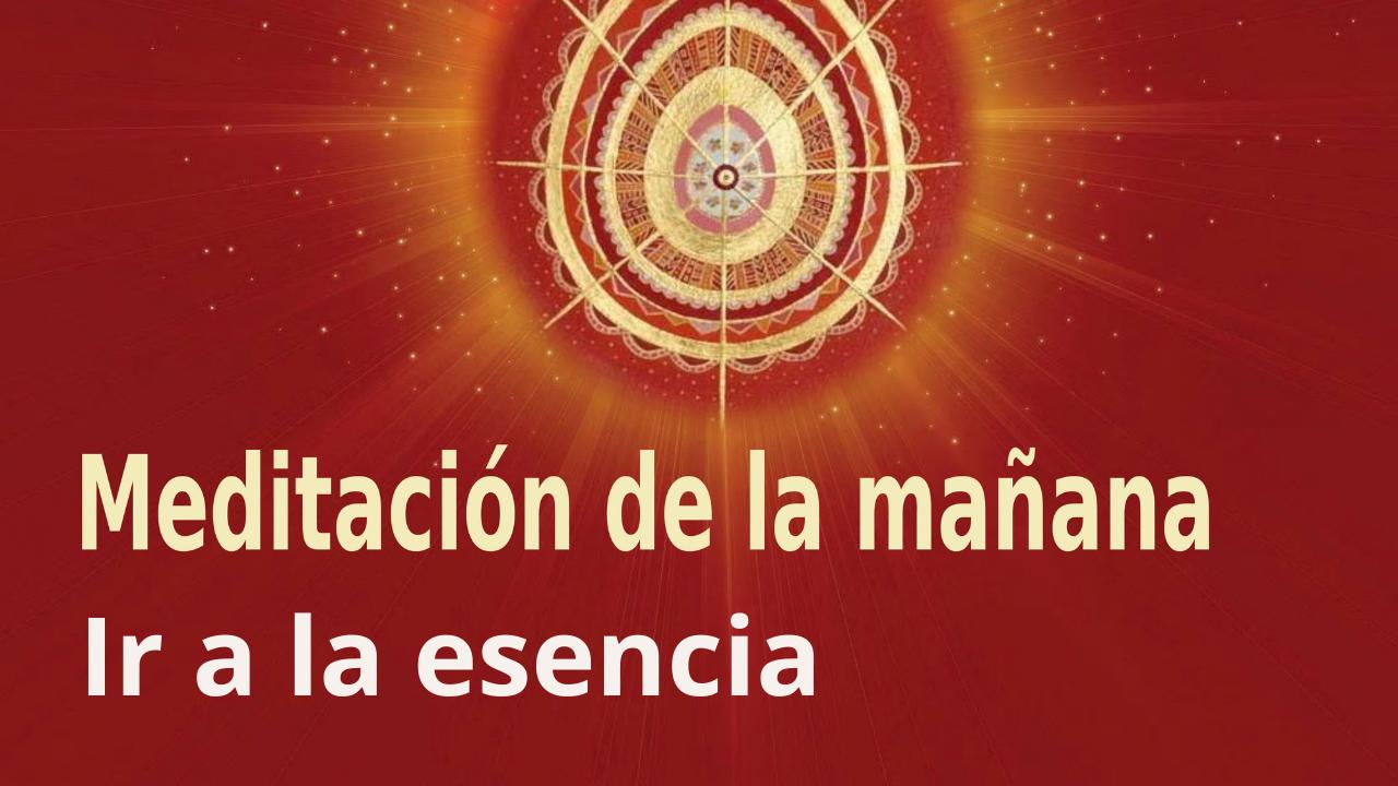 Meditación Raja Yoga de la mañana: Ir a la esencia (4 Junio 2021)