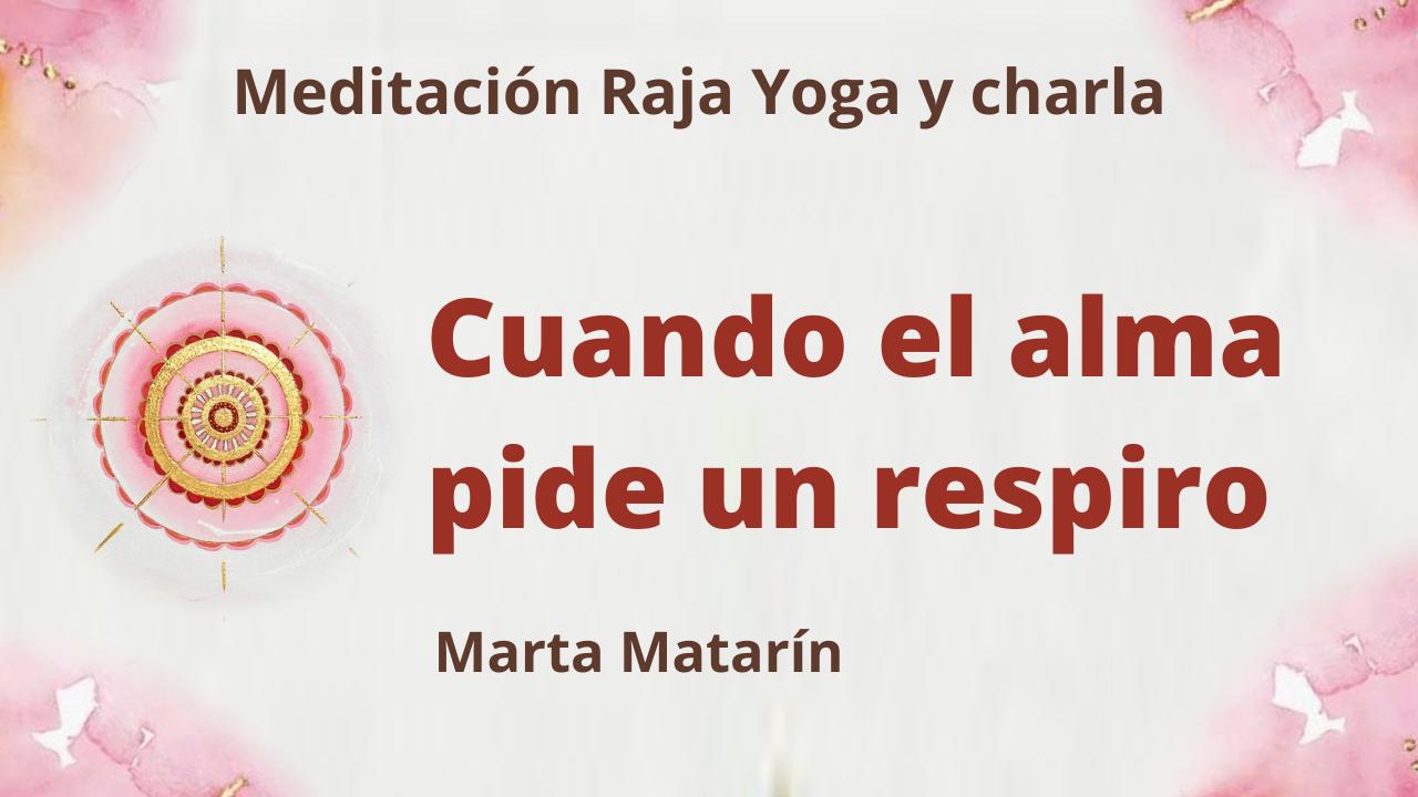 17 Junio 2021  Meditación Raja Yoga y charla: Cuando el alma pide un respiro