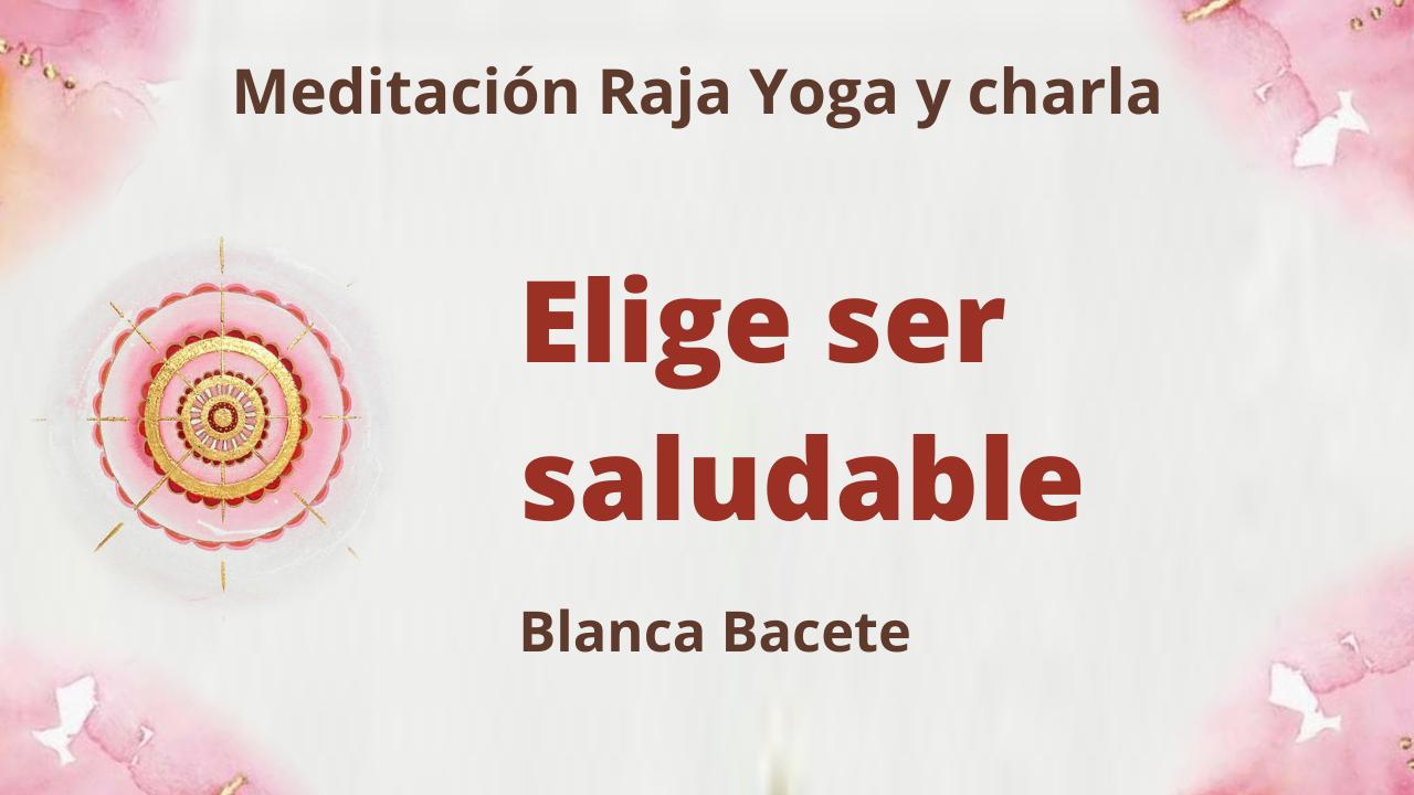 Meditación Raja Yoga y charla:  Elige ser saludable (24 Mayo 2021) On-line desde Madrid
