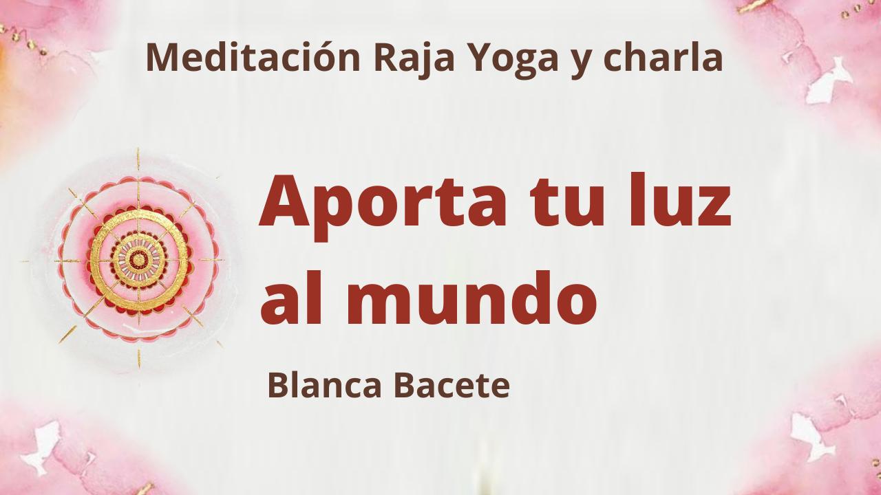 Meditación Raja Yoga y charla:  Aporta tu luz al mundo (19 Abril 2021) On-line desde Madrid