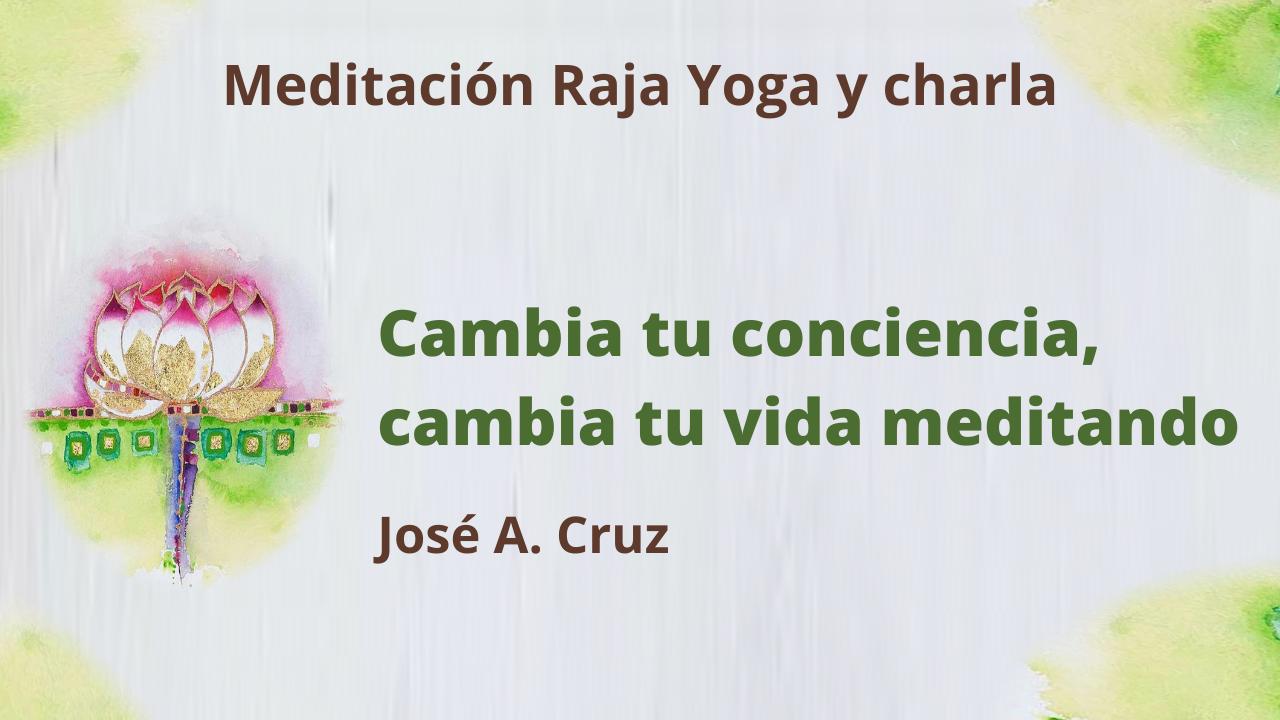 16 Junio 2021  Meditación Raja Yoga y Charla: Cambia tu conciencia, cambia tu vida meditando