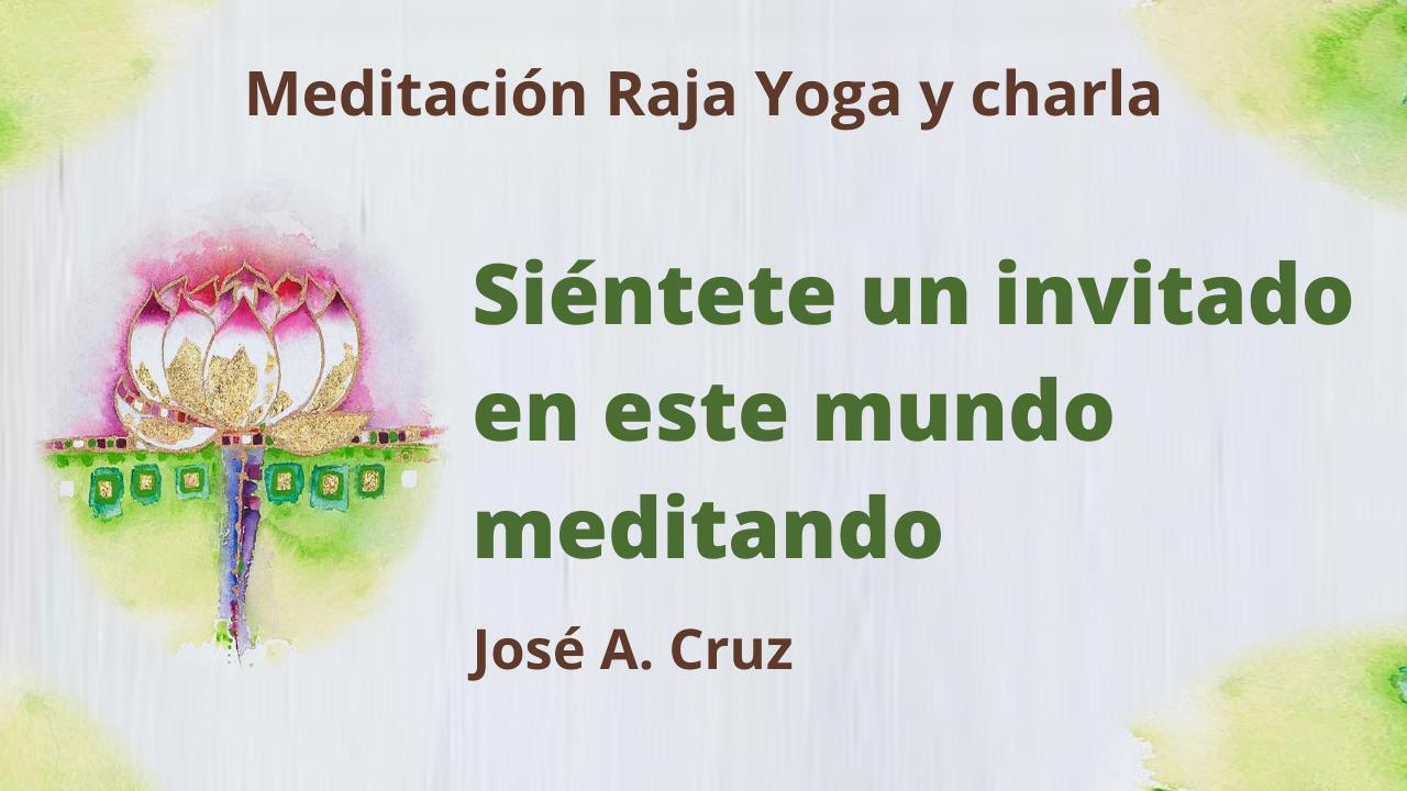 24 Marzo 2021 Meditación Raja Yoga y charla: Siéntete un invitado en este mundo meditando