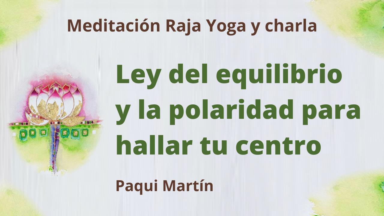 18 Mayo 2021 Meditación Raja Yoga y charla: Ley del equilibrio y la polaridad para hallar tu centro