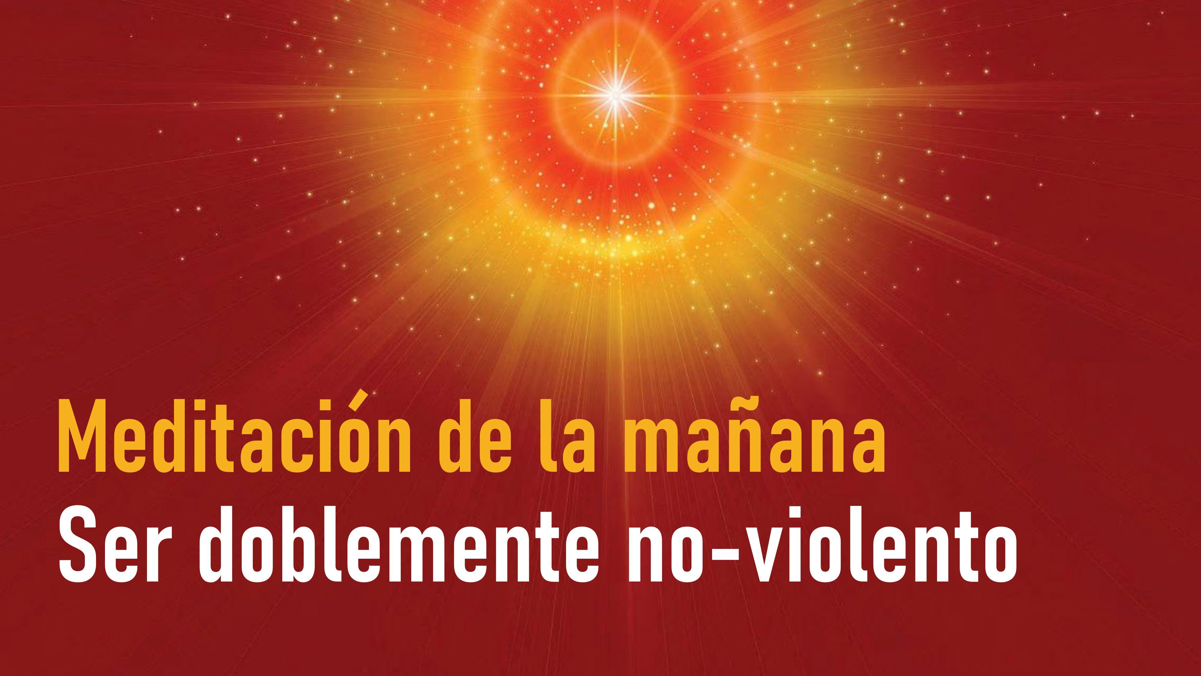 Meditación de la mañana: Ser doblemente no-violentos (12 Septiembre 2020)