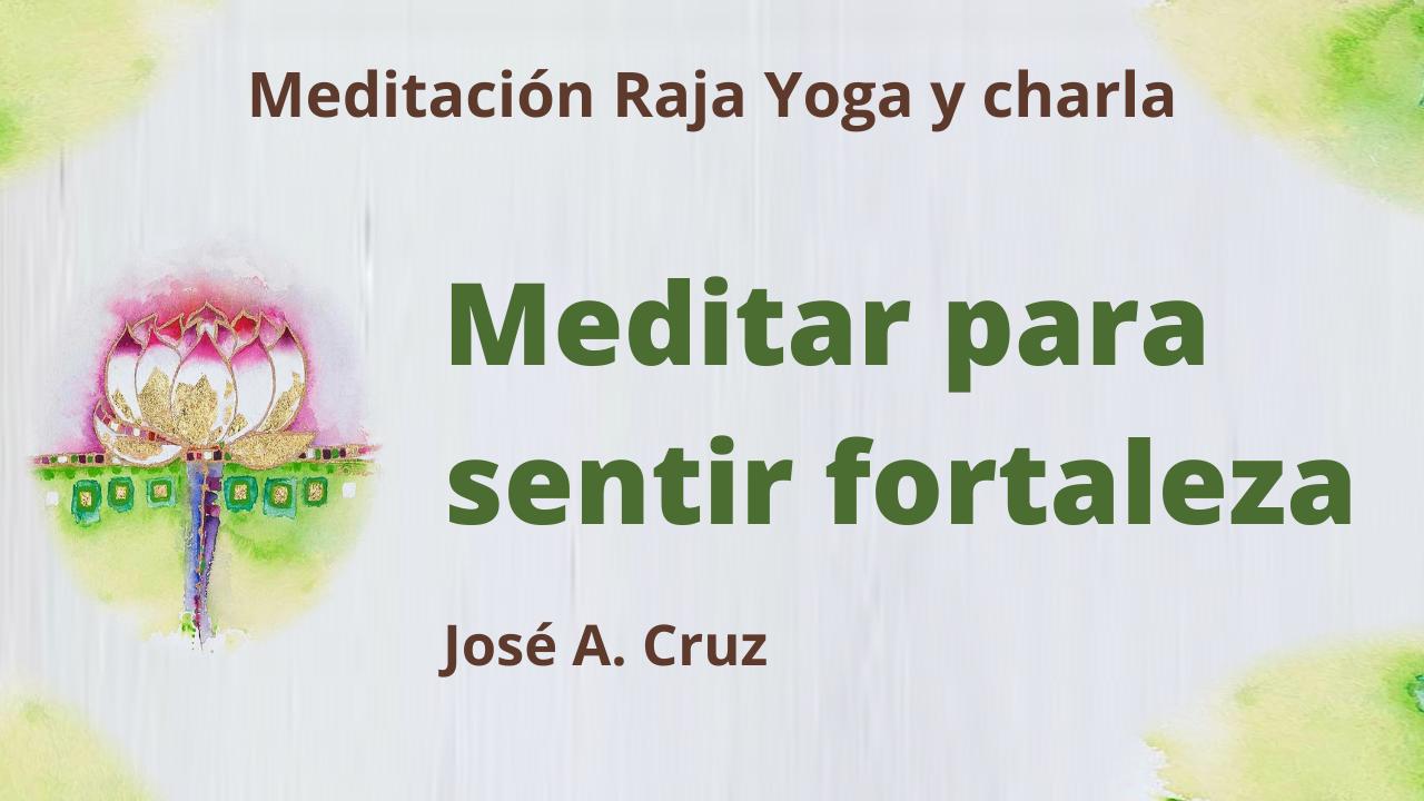 28 Abril 2021  Meditación Raja Yoga y Charla: Meditar para sentir fortaleza