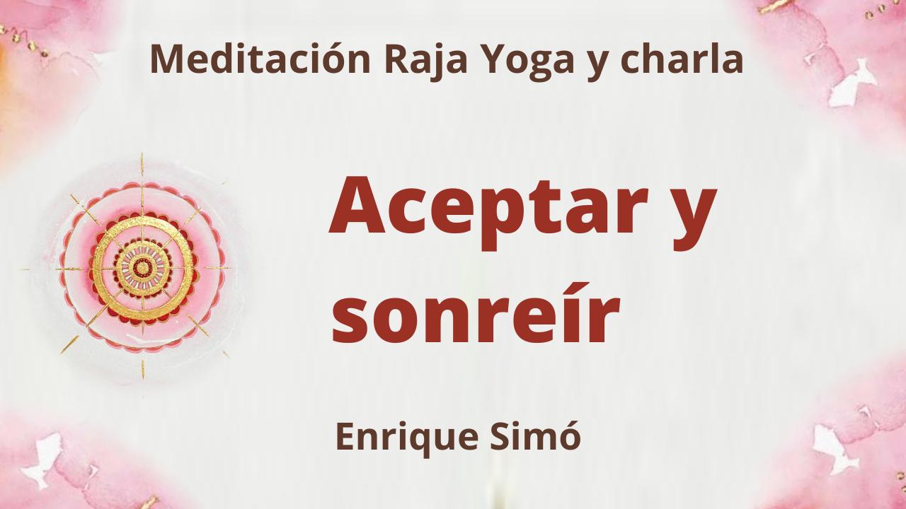 23 Julio 2021 Meditación Raja Yoga y charla: Aceptar y sonreír