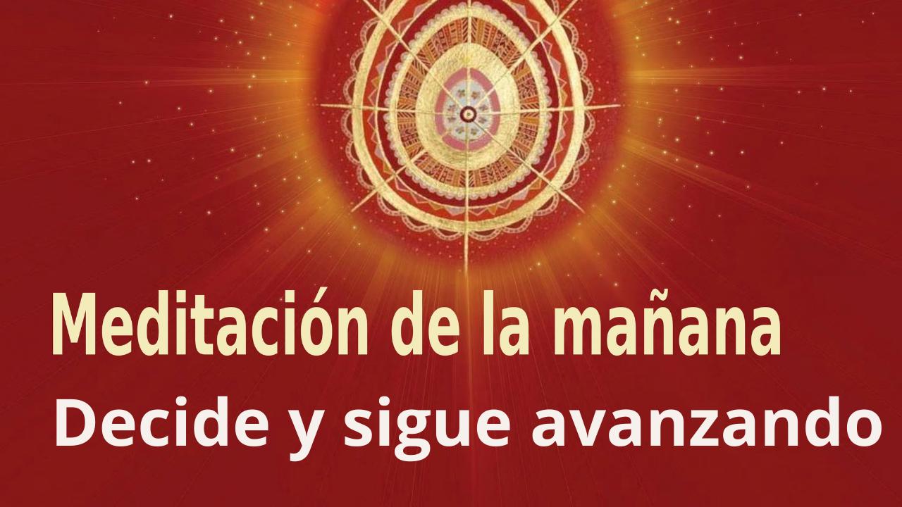 Meditación de la mañana Raja Yoga: Decide y sigue avanzando (4 Agosto 2021)