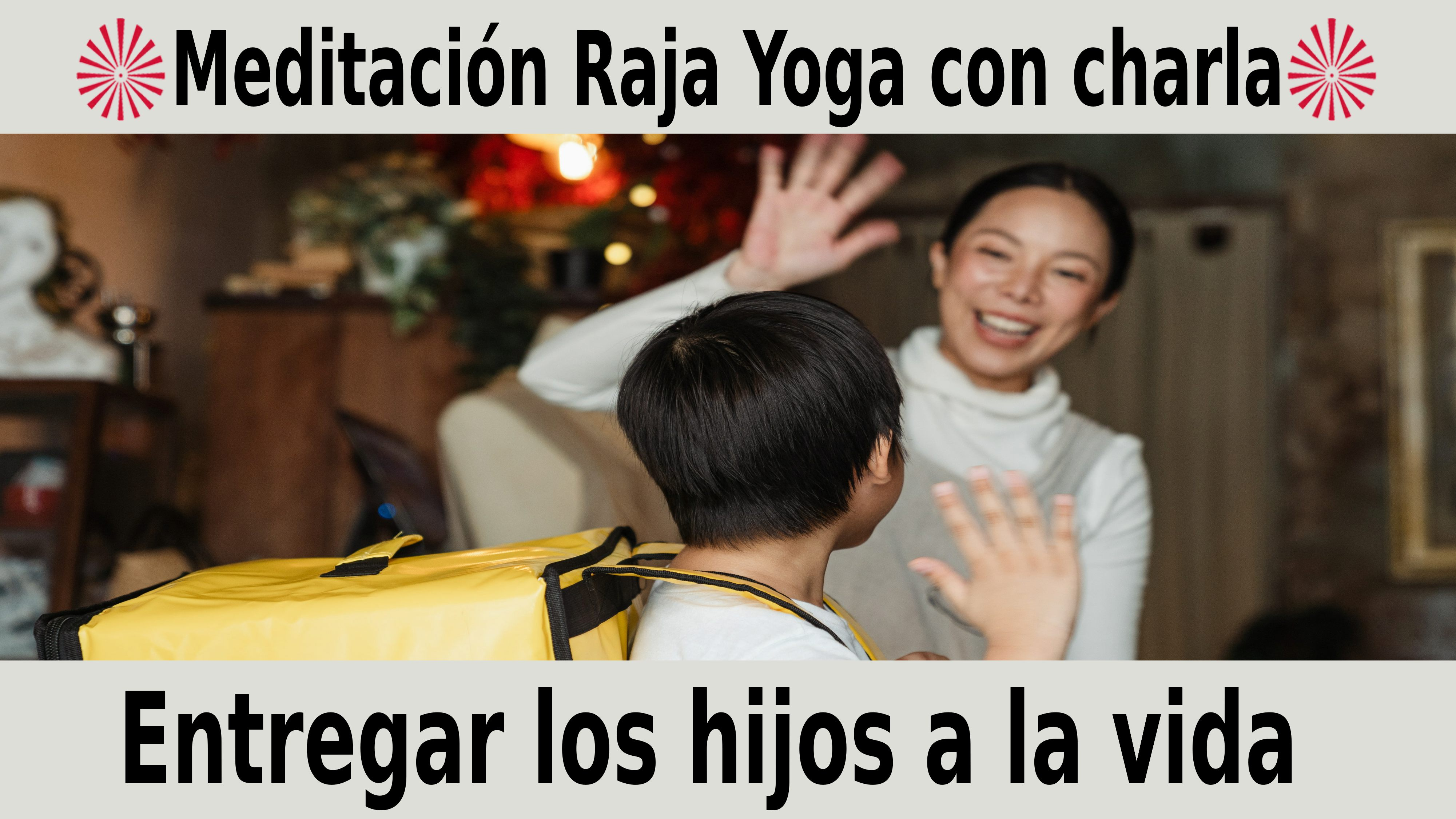 Meditación Raja Yoga con charla: Entregar los hijos a la vida (24 Noviembre 2020) On-line desde Canarias