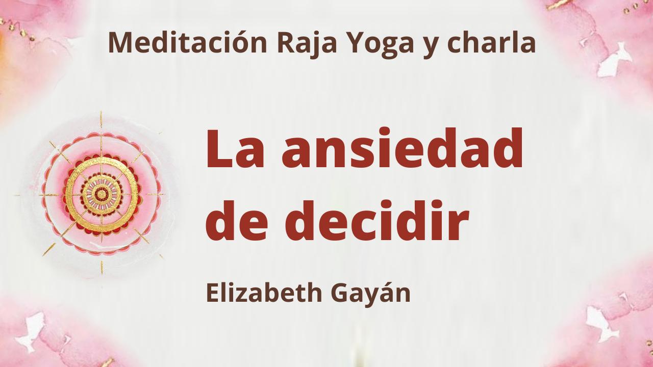 1 Mayo 2021  Meditación Raja Yoga y charla: La ansiedad de decidir
