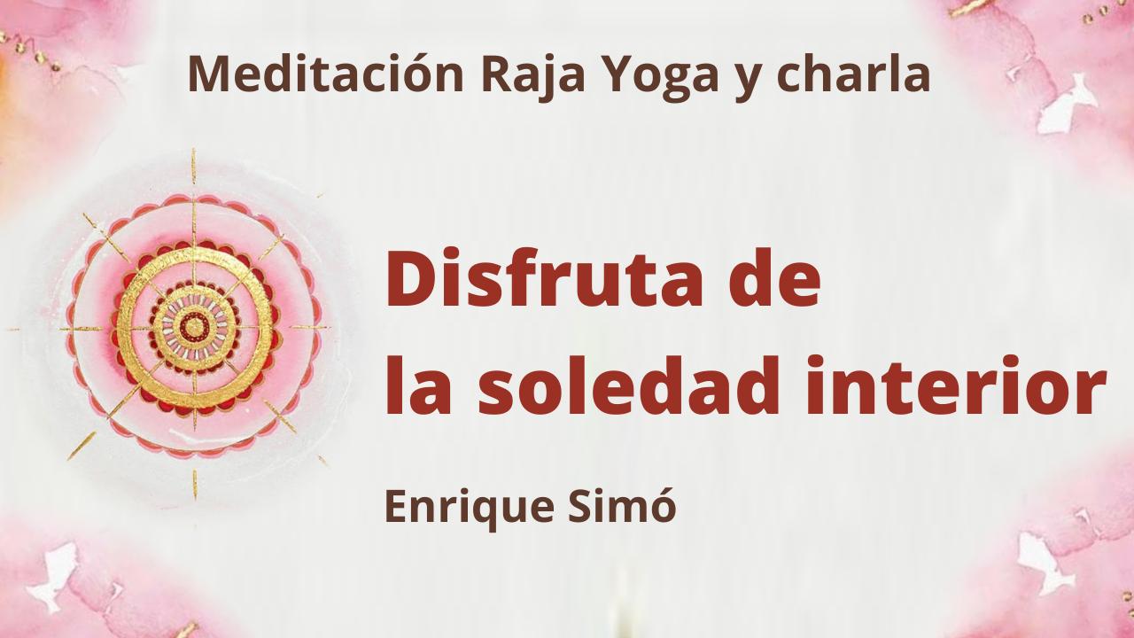 5 Febrero 2021  Meditación Raja Yoga y charla: Disfruta de la soledad interior