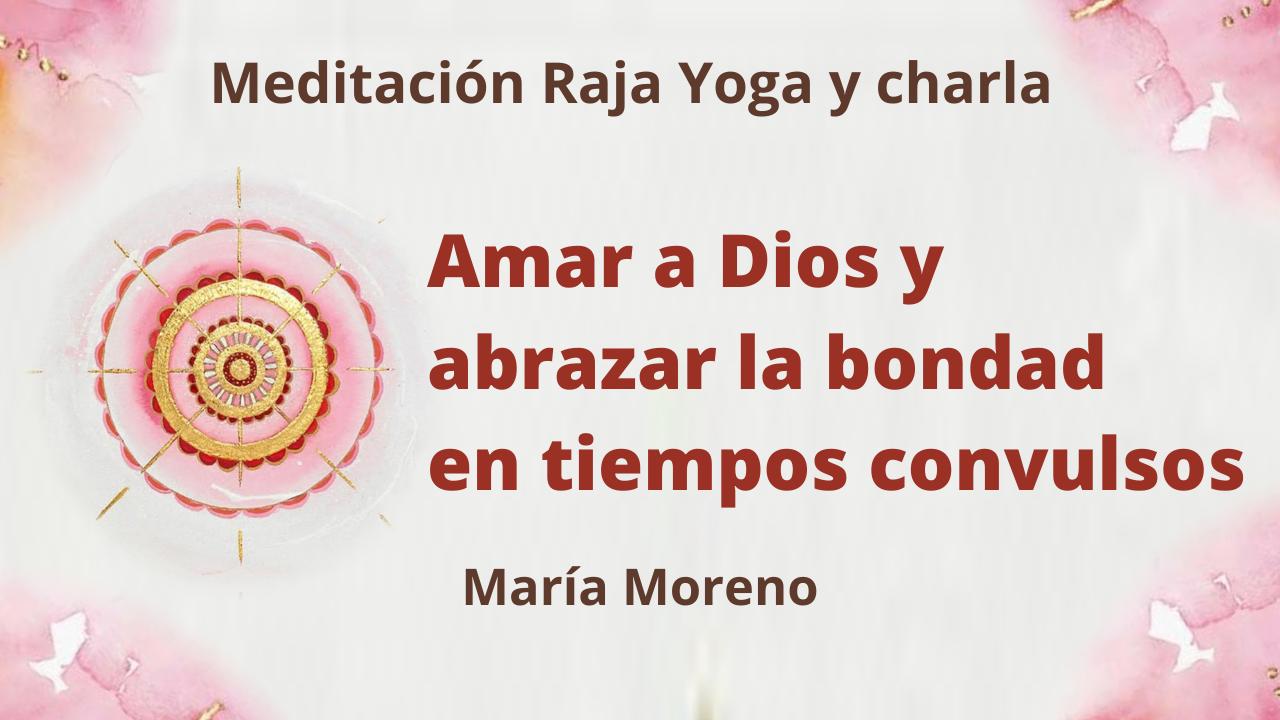 Meditación Raja Yoga y charla: Amar a Dios y abrazar la bondad en tiempos convulsos (14 Marzo 2021) On-line desde Valencia